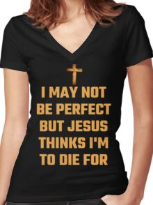 I May Not Be Perfect But Jesus Thinks I'm To Die For Women's Fitted V-Neck T-Shirt
