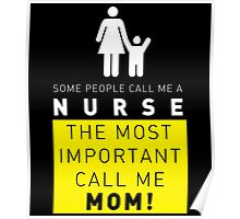 SOME PEOPLE CALL ME A NURSE THE MOST IMPORTANT CALL ME MOM Poster