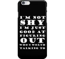 I'm Not Shy I'm Just Good At Figuring Out Who's Worth Talking To iPhone Case/Skin