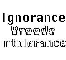 Ignorance breeds Intolerance 2 Photographic Print