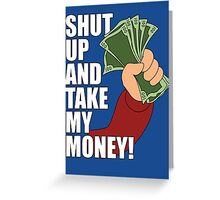 Shut Up and Take My Money Greeting Card