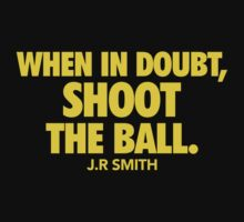 When in doubt, shoot the ball. w/J.R Smith T-Shirt
