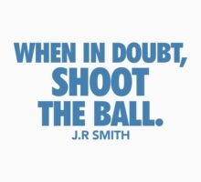 When in doubt, shoot the ball. w/J.R Smith Blue T-Shirt