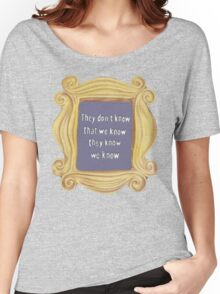 They Don't Know We Know Women's Relaxed Fit T-Shirt