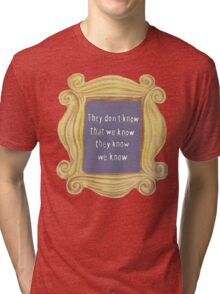 They Don't Know We Know Tri-blend T-Shirt
