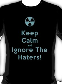 Keep calm and ignore the haters - T-shirts and Hoddies T-Shirt