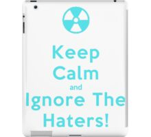 Keep calm and ignore the haters - T-shirts and Hoddies iPad Case/Skin