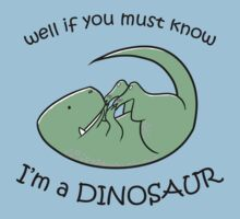 If you must know, I'm a DINOSAUR One Piece - Short Sleeve