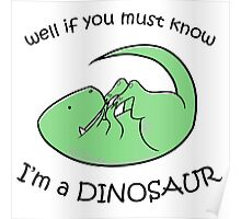 If you must know, I'm a DINOSAUR Poster