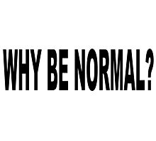 WHY BE NORMAL Photographic Print