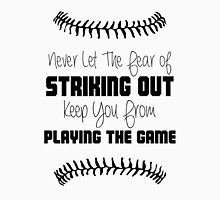 Never Let The Fear Of Striking Out Keep You From Playing The Game Unisex T-Shirt