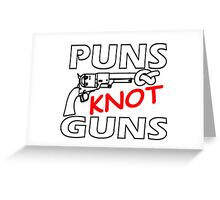 PUNS KNOT GUNS Greeting Card