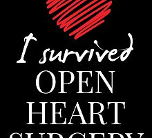 I SURVIVED OPEN HEART SURGERY by birthdaytees