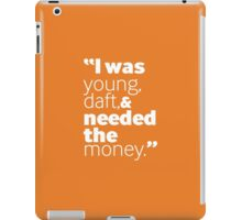 Young, Daft, Needed The Money iPad Case/Skin