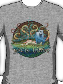 you're trippin' T-Shirt