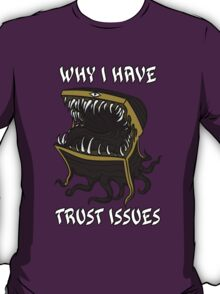 Why I Have Trust Issues T-Shirt