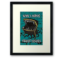 Why I Have Trust Issues Framed Print
