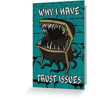 Why I Have Trust Issues Greeting Card
