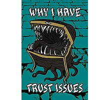 Why I Have Trust Issues Photographic Print