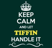 Keep Calm and Let TIFFIN Handle it by yourname