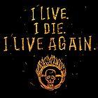 I Live. I Die. I live Again.  by MrLunarbeam