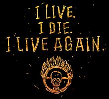 I Live. I Die. I live Again.  by MrLunarbeam