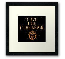 I Live. I Die. I live Again.  Framed Print