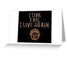 I Live. I Die. I live Again.  Greeting Card