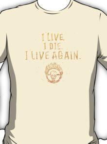 I Live. I Die. I live Again.  T-Shirt