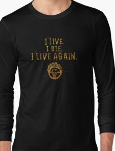 I Live. I Die. I live Again.  Long Sleeve T-Shirt
