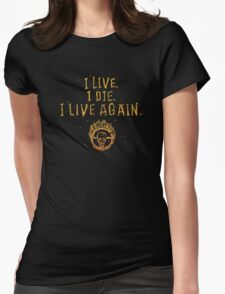 I Live. I Die. I live Again.  Womens Fitted T-Shirt