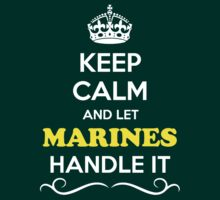 Keep Calm and Let MARINES Handle it by Neilbry