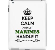 Keep Calm and Let MARINES Handle it iPad Case/Skin