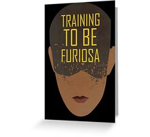 Training To Be Furiosa  Greeting Card