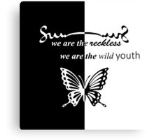 we are the reckless, we are the  wild  youth Canvas Print