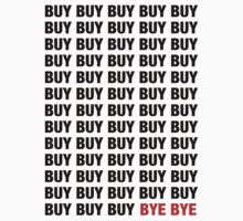 BUY BUY BUY BYE BYE by Sam Dantone