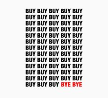 BUY BUY BUY BYE BYE T-Shirt