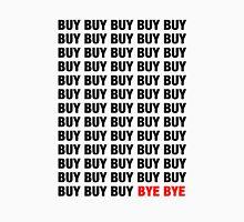 BUY BUY BUY BYE BYE Unisex T-Shirt