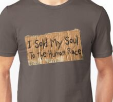I sold My Soul To the Human Race Unisex T-Shirt