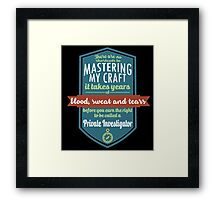 """There are no shortcuts to Mastering My Craft, it takes years of blood, sweat and tears before you earn the right to be called a Private Investigator"" Collection #450181 Framed Print"