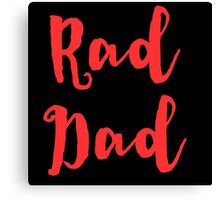RAD DAD in Red for Father's Day Dads Canvas Print