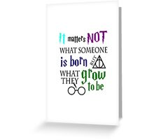 not is born grow to be harry potter quote Greeting Card