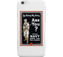 I'm Doing My Duty Are You? -- WWI Navy iPhone Case/Skin