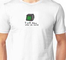 I will ddos you so hard Unisex T-Shirt