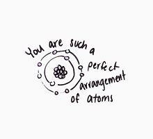 You are such a perfect arrangement of atoms Unisex T-Shirt