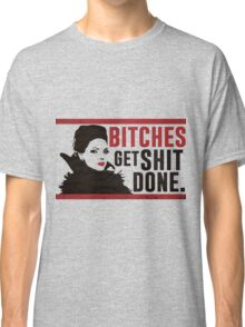 Bitches Get Shit Done (Regina) Classic T-Shirt