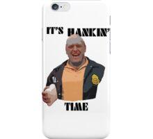 It's Hankin' Time iPhone Case/Skin