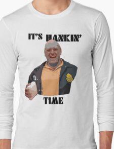 It's Hankin' Time Long Sleeve T-Shirt