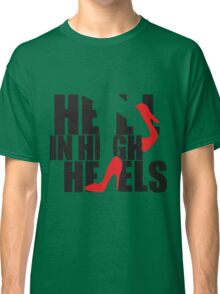Hell in High Heels Classic T-Shirt