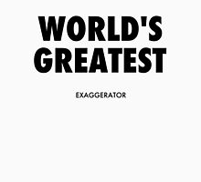 World's Greatest Exaggerator - Black Lettering Womens Fitted T-Shirt